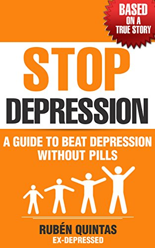 Stop Depression: A guide to beat depression without pills (Based on a...