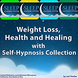 Weight Loss, Health, and Healing with Self-Hypnosis, Guided Meditation, and Subliminal Affirmations Collection