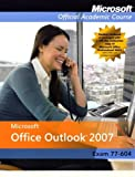 Microsoft Office Outlook 2007 (Microsoft Official Academic Course) by Microsoft (2008-08-01)