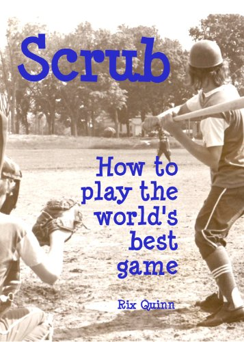 Scrub: How to play the world's best game (Micro Baseball Stories Book 2)