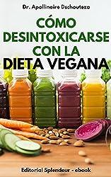 CÓMO DESINTOXICAR TU CUERPO CON LA DIETA VEGANA (Spanish Edition)