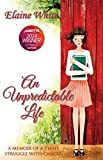 An Unpredictable Life: A Memoir of a Teen's Struggle With Cancer