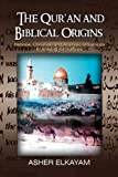 The Qur'an and Biblical Origins, Asher Elkayam, 1441511806