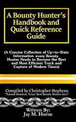A Bounty Hunter's Handbook and Quick Reference Guide: A Concise Collection of Up-to-date Information every Bounty Hunter Needs to Become the Best and Most Efficient Track and Capture of Modern Times