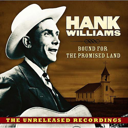 Bound For The Promised Land: The Unreleased Recordings (Hank Williams The Complete Mother's Best Recordings)