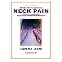 10 KEYS TO UNLOCKING NECK PAIN: Increase blood flow to ease pain & regain your strength, power & flexibility in 5 minutes a day (10 Keys to Unlocking Pain Book 7)