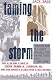 Taming the Storm: The Life and Times of Judge Frank M. Johnson, Jr., and the South's Fight over Civil Rights