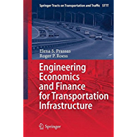 Engineering Economics and Finance for Transportation Infrastructure (Springer Tracts on Transportation and Traffic Book 3)