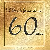 El libro de firmas de mis 60 años: ¡Feliz cumpleaños!