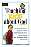Teaching Kids about God: An age by age plan for parents of children brom birth to age twelve. (Focus on the Family)