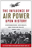 The Influence of Airpower upon History : Statesmanship, Diplomacy, and Foreign Policy Since 1903, , 0813136741