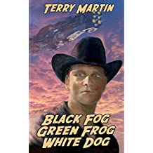 Black Fog, Green Frog, White Dog