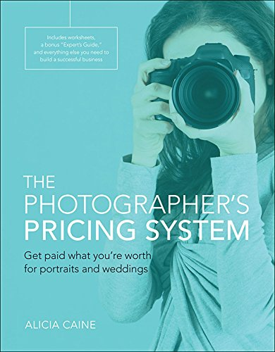 Pricing System - The Photographer's Pricing System: Get paid what you're worth for portraits and weddings
