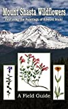 Search : Mount Shasta Wildflowers: A Field Guide Featuring the Paintings of Edward Stuhl