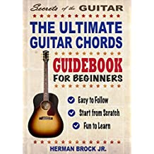 Guitar: The Ultimate Guitar Chords Guidebook for Beginners: Easy to Follow method for Mastering Songs, Progressions and Music Styles: Fast and Fun learning - Secrets of the Guitar