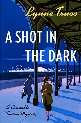 A Shot in the Dark: A Constable Twitten Mystery by [Truss, Lynne]
