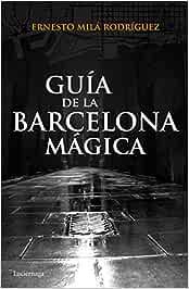 Guía de la Barcelona mágica (Guías mágicas): Amazon.es: Milá, Ernesto: Libros