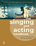 The Singing and Acting Handbook: Games and Exercises for the Performer