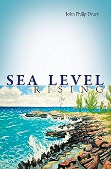 Sea Level Rising - Poems: Poems by John Drury (English Edition) por [Drury, John Philip]