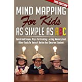 Children: The Mind Mapping For Kids As Simple As ABC 2ND EDITION: Mind: Map Ways To Creating Lasting Memory (Mind Control, Youth, Mindfulness, Memory, Brain, Smart, Thinking)
