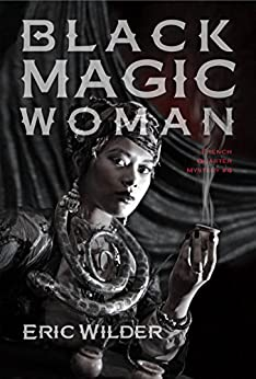 Black Magic Woman: Fun romantic historical and humorous New Orleans paranormal mystery suspense thriller (French Quarter Mystery Book 4): A Wyatt Thomas Paranormal Mystery by [Wilder, Eric]