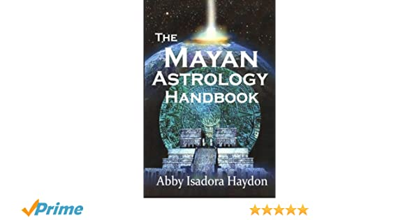The Mayan Astrology Handbook Abby Isadora Haydon 9780983198017