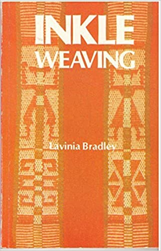 Inkle Weaving: A Comprehensive Manual by Lavinia Bradley