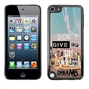 Design for Girls Plastic Cover Case FOR Apple iPod Touch 5 Give Up Dreams Motivational Quote Success OBBA