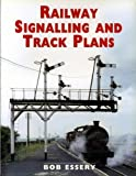 RAILWAY SIGNALLING AND TRACK PLANS by Bob Essery (2007-09-01)