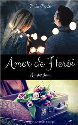 Amor de Herói Amsterdam: Trilogia Amor de Herói III