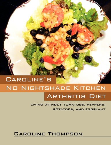 Caroline's No Nightshade Kitchen: Arthritis Diet - Living without tomatoes, peppers, potatoes, and eggplant! by Caroline Thompson