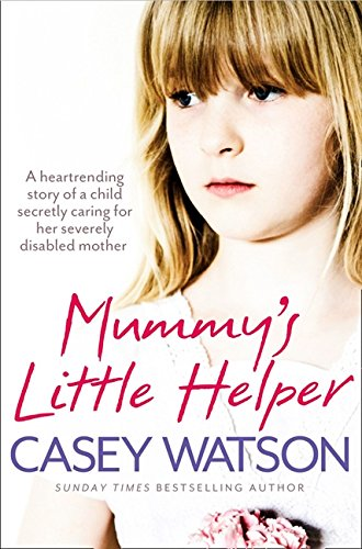 Read Online Mummy's Little Helper: The heartrending true story of a young girl secretly caring for her severely disabled mother PDF