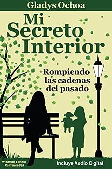 Mi Secreto Interior: Rompiendo las cadenas del pasado (Spanish Edition) by [Ochoa, Gladys]