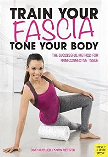 Tone Your Body Train your Fascia The Successful Method to Form Firm Connective Tissue
