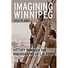 Imagining Winnipeg: History through the Photographs of L.B. Foote