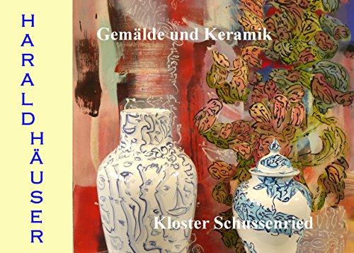 Harald Häuser, Gemälde und Keramik, Kloster Schussenried (German Edition) por Harald Häuser
