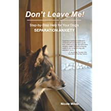 Don't Leave Me! Step-by-Step Help for Your Dog's Separation Anxiety