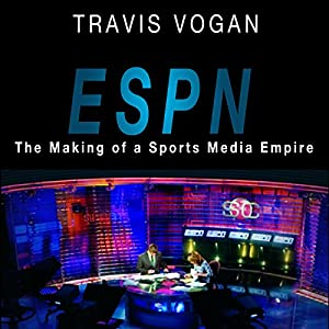 ESPN: The Making of a Sports Media Empire Audiobook
