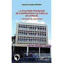 La politique française de coopération culturelle en Afrique: L'exemple du Cameroun (French Edition)