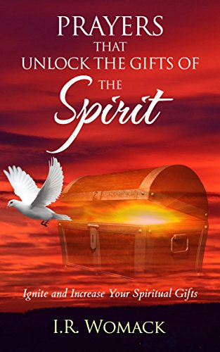 PRAYERS THAT UNLOCK THE GIFTS OF THE SPIRIT: Ignite and Increase Your Spiritual Gifts (Prayer Books Book 2)