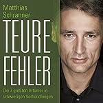 Teure Fehler. Die sieben größten Irrtümer in schwierigen Verhandlungen | Matthias Schranner