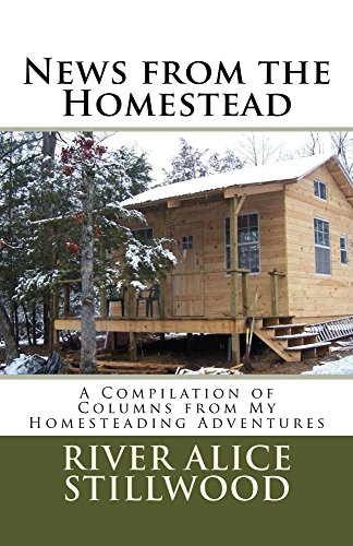 News from the Homestead: A Compilation of Columns - Little House Off The Grid