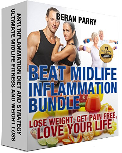 Beat Midlife Inflammation Bundle: Best Anti Inflammatory Diet: Lose Belly fat Forever, Lose Weight, Get Pain Free, Love Your Life, Paleo for Beginners. Pain, Live Healthy, Live Energized Book 1