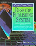 Create Your Own Desktop Publishing System, Harley Bjelland, 0070059233