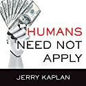 Humans Need Not Apply: A Guide to Wealth and Work in the Age of Artificial Intelligence Hörbuch von Jerry Kaplan Gesprochen von: John Pruden