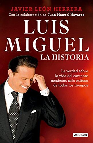 Luis Miguel: La historia / Luis Miguel: The Story (Spanish Edition)