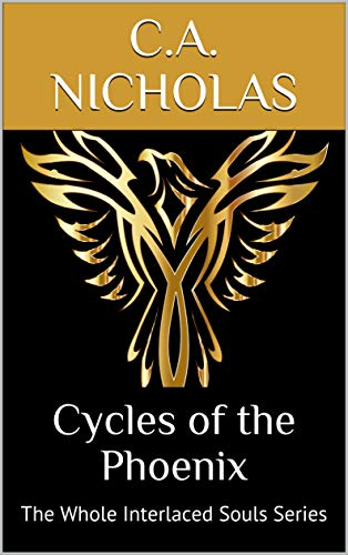 Cycles of the Phoenix: The Whole Interlaced Souls Series by [Nicholas, C.A.]