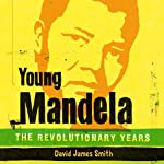 Young Mandela: The Revolutionary Years | David James Smith