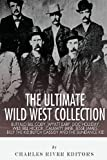 The Ultimate Wild West Collection, Charles River Charles River Editors, 1492339547