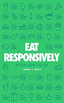 Eat Responsively: Rethink How You Eat by [Wells, Jeremy]